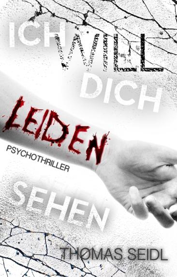 Ich will dich leiden sehen – Psychothriller